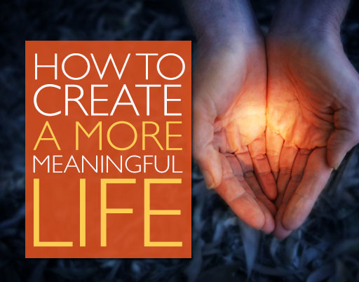 How to Create a More Meaningful Life
