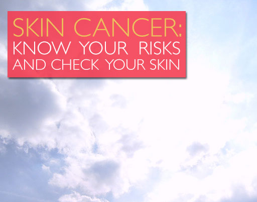 Skin Cancer: Know Your Risks and Check Your Skin